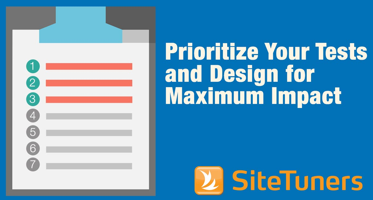 Prioritize Your Tests and Design for Maximum Impact